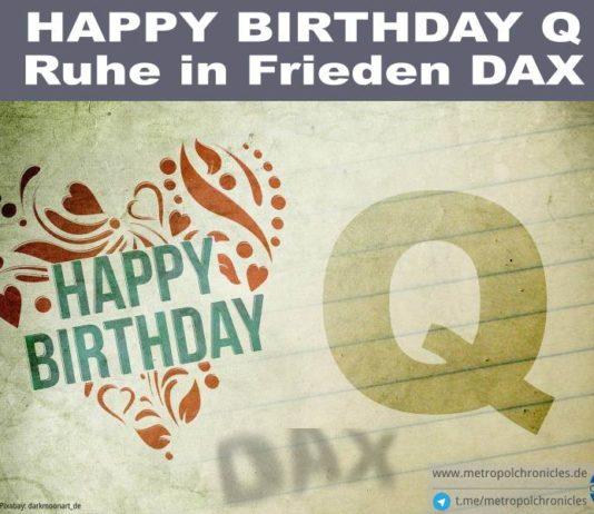 Happy Birthday Q - Ruhe in Frieden DAX