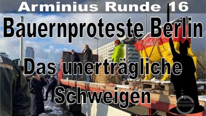 Arminius Runde 16 - Bauernproteste Berlin - Das unerträgliche Schweigen