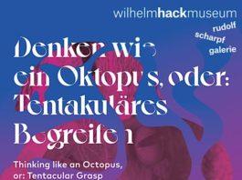Denken wie ein Oktopus, oder: Tentakuläres Begreifen (Quelle: Wilhelm Hack Museum)